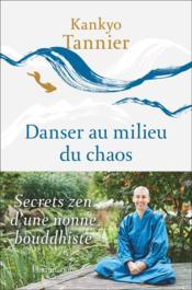Danser au milieu du chaos : secrets zen d'une nonne bouddhiste - Couverture - Format classique