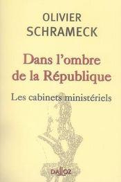 Dans l'ombre de la république ; les cabinets ministériels - Intérieur - Format classique