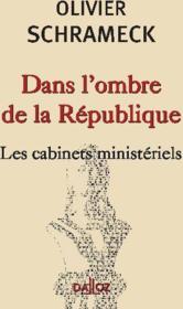 Dans l'ombre de la république ; les cabinets ministériels - Couverture - Format classique