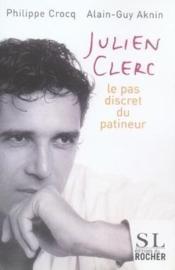 Julien clerc ; le pas discret du patineur - Couverture - Format classique