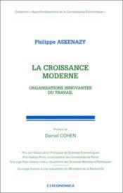 La Croissance Moderne ; Organisations Innovantes Du Travail ; Approfondissement De La Connaissance Economique - Couverture - Format classique
