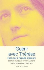 Guérir avec Thérèse ; essai sur la maladie intérieure - Couverture - Format classique