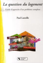 La question du logement ; guide d'approche d'un problème complexe - Intérieur - Format classique