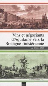Vins et négociants d'Aquitaine vers la Bretagne finistérienne ; de 1660 à 1795 - Couverture - Format classique