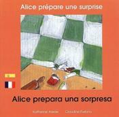 Alice prépare une surprise ; Alice prepara una sorpresa - Couverture - Format classique