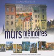 Murs mémoires de Rhône-Alpes à Québec ; 10 ans de fresques au Québec - Couverture - Format classique
