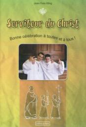 Serviteur du christ.bonne celebration a toutes et a tous! - Couverture - Format classique