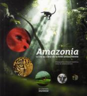 Amazonia ; la vie au coeur de la forêt amazonienne - Couverture - Format classique