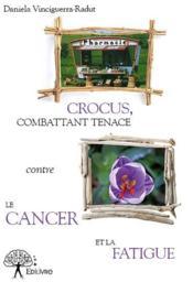 Crocus, combattant tenace contre le cancer et la fatigue - Couverture - Format classique