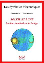 LES SYMBOLES MACONNIQUES T.5 ; le soleil et la lune ; les deux luminaires de la loge - Couverture - Format classique