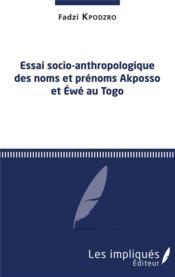 Essai socio-anthropologique des noms et prénoms Akposso et Ewé au Togo - Couverture - Format classique