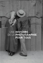 Une histoire de la photographie pour tous - Couverture - Format classique
