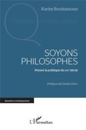 Soyons philosophes ; penser la politique du XXIe siècle - Couverture - Format classique