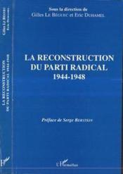 La reconstruction du parti radical ; 1944-1948 - Couverture - Format classique