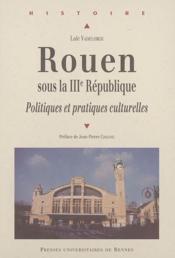 Rouen sous la IIIe République ; politiques et pratiques culturelles - Couverture - Format classique