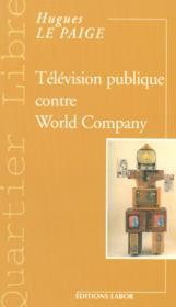 Television publique contre world company - Couverture - Format classique