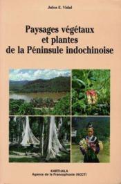 Paysages, Vegetaux Et Plantes De La Peninsule Indochinoise - Couverture - Format classique