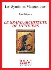 LES SYMBOLES MACONNIQUES T.1 ; le grand architecte de l'univers - Couverture - Format classique