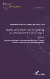 Quelle contribution des universités au développement en Afrique ? t.2 ; énergies renouvelables, innovations technologiques, langues et culture, démocratie et gouvernance en Afrique - Couverture - Format classique