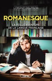 Romanesque ; la folle aventure de la langue française - Couverture - Format classique