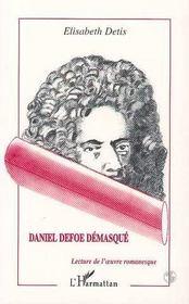 Daniel Defoe Demasque ; Lecture De L'Oeuvre Romanesque - Intérieur - Format classique
