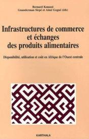 Infrastructures de commerce et échanges des produits alimentaires ; disponibilité, utilisation et coût en Afrique de l'Ouest centrale - Couverture - Format classique
