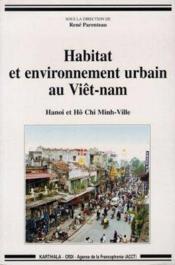 Habitat Et Environnement Urbain Au Viet-Nam. Hanoi Et Ho Chi Minh-Ville - Couverture - Format classique