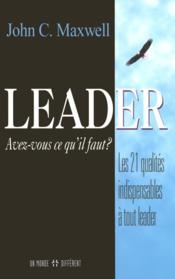 Leader, avez-vous ce qu'il faut - les 21 qualites indispensables a tout leader - Couverture - Format classique