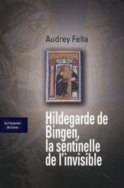 Hildegarde de Bingen ; la sentinelle de l'invisible - Couverture - Format classique