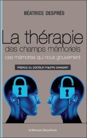 La thérapie des champs mémoriels ; ces mémoires qui nous gouvernent - Couverture - Format classique