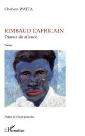 Rimbaud l'Africain ; diseur de silence - Couverture - Format classique