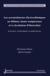 Les accumulateurs électrochimiques au lithium, haute température et à circulation d'électrolyte : principes, technologies et applications - Couverture - Format classique