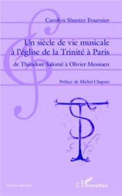 Un siècle de vie musicale à l'église de la Trinité à Paris ; de Théodore Salomé à Olivier Messaien - Couverture - Format classique