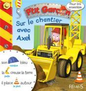Pour lire ensemble ; P'tit Garçon ; sur le chantier avec Axel - Couverture - Format classique