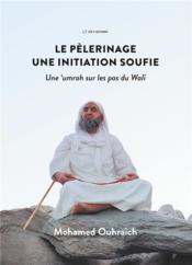 Le pèlerinage ; une initiation soufie ; une umrah sur les pas du Walî - Couverture - Format classique
