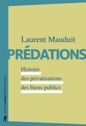 Prédations ; histoire des privatisations des biens publics - Couverture - Format classique