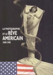 La photographie et le rêve américain ; 1840-1940 - Couverture - Format classique