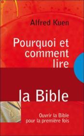 Pourquoi et comment lire la bible ; ouvrir la bible pour la première fois - Couverture - Format classique