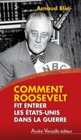 Comment Roosevelt fit entrer les Etats-Unis dans la guerre - Couverture - Format classique