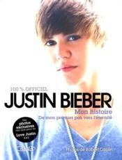 Justin Bieber ; mon histoire, de mon premier pas vers l'éternité - Couverture - Format classique