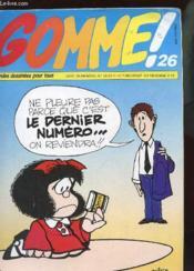 Gomme N°26 - Ne Pleure Pas Parce Qye C'Est Le Dernier Numero On Reviendra ! - Couverture - Format classique