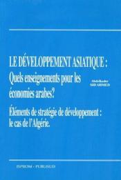 Le développement asiatique : quels enseignements pour les économies arabes ? éléments de stratégie de développement : le cas de l'Algérie - Couverture - Format classique