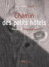 Chemin des petits hôtels ; poèmes et photographies - Couverture - Format classique