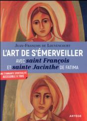 L'art de s'émerveiller avec saint François et sainte Jacinthe de Fatima ; une étonnante spiritualité accessible à tous - Couverture - Format classique
