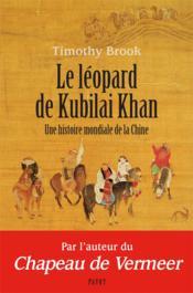 Le léopard de Kubilai Khan ; une histoire mondiale de la Chine - Couverture - Format classique