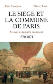 Le siège et la Commune de Paris ; acteurs et témoins racontent ; 1870-1871 - Couverture - Format classique