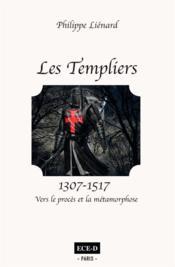 Les Templiers (1307-1517) ; vers le procès et la métamorphose - Couverture - Format classique