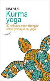 Kurma yoga ; 31 trésors pour changer votre pratique du yoga - Couverture - Format classique