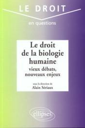 Le Droit De La Biologie Humaine Vieux Debats Nouveaux Enjeux - Couverture - Format classique