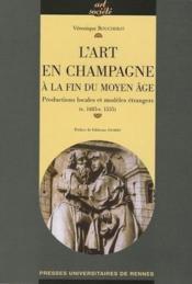 L'art en Champagne à la fin du Moyen-âge ; productions locales et modèles étrangers (v.1485-v.1535) - Couverture - Format classique